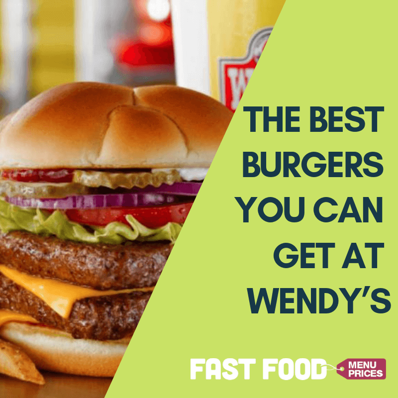 The Best Burgers You Can Get At Wendy S