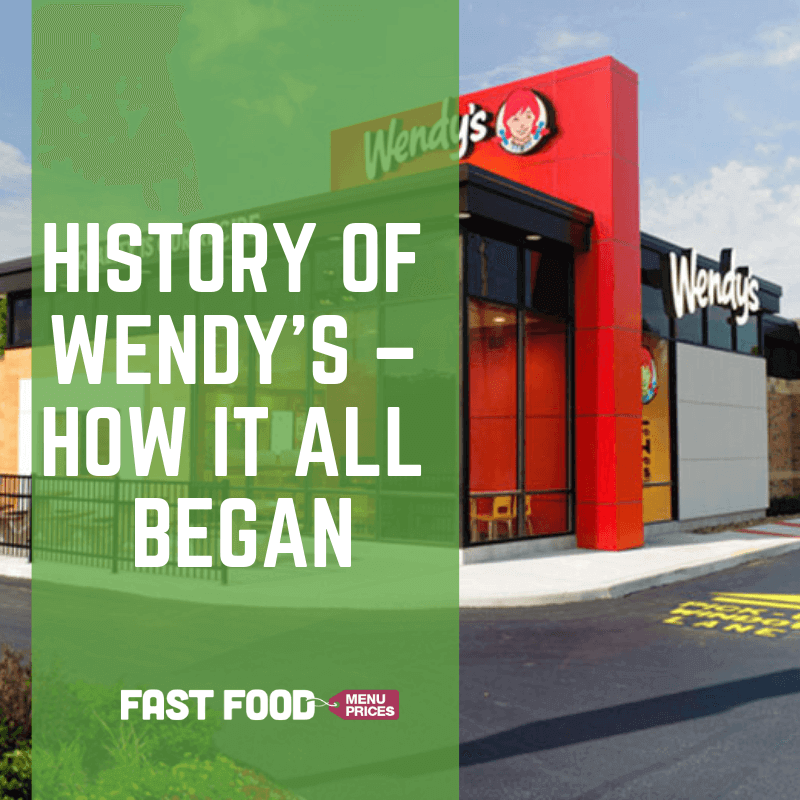 History of Wendy's – How It All Began - Fast Food Menu Prices